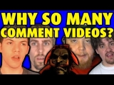 Why So Many Comment Videos?
